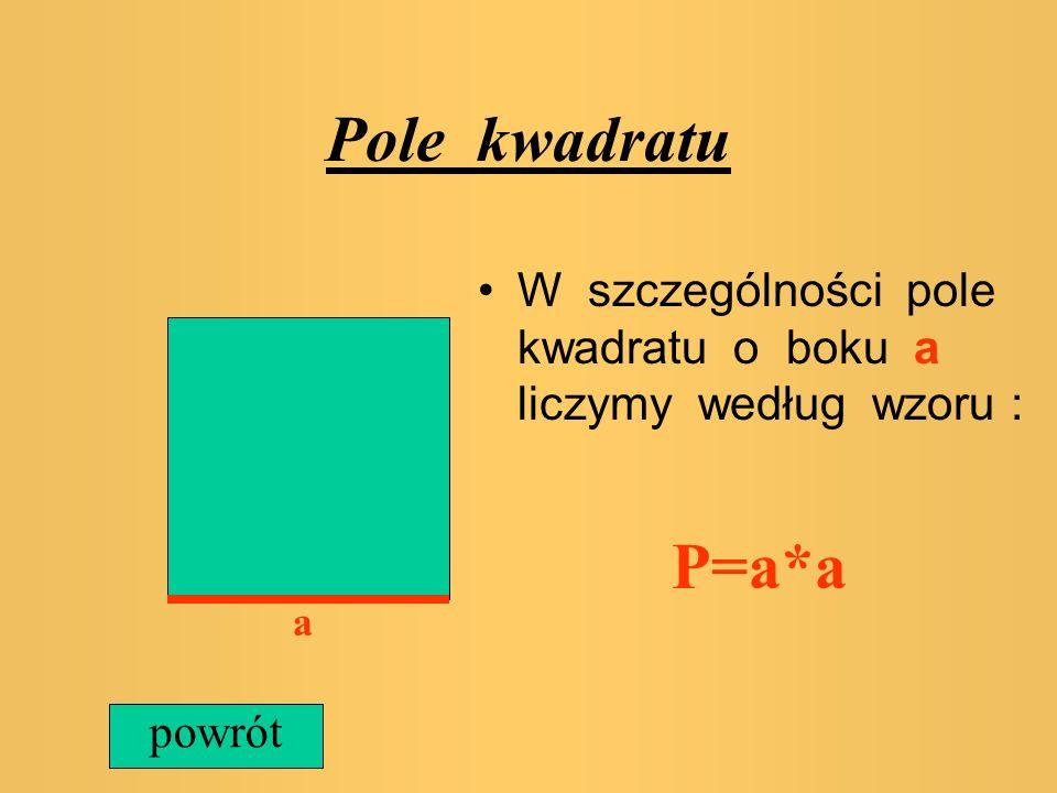 Pole prostokąta Aby obliczyć pole prostokąta należy znać jego długość a a b oraz szerokość b Pole liczymy według wzoru P=a*b powrót