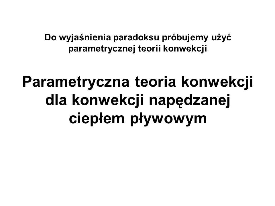 Do wyjaśnienia paradoksu próbujemy użyć parametrycznej teorii konwekcji Parametryczna teoria konwekcji dla konwekcji napędzanej ciepłem pływowym