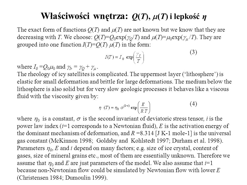 Właściwości wnętrza: Q(T), (T) i lepkość η The exact form of functions Q(T) and (T) are not known but we know that they are decreasing with T. We choo