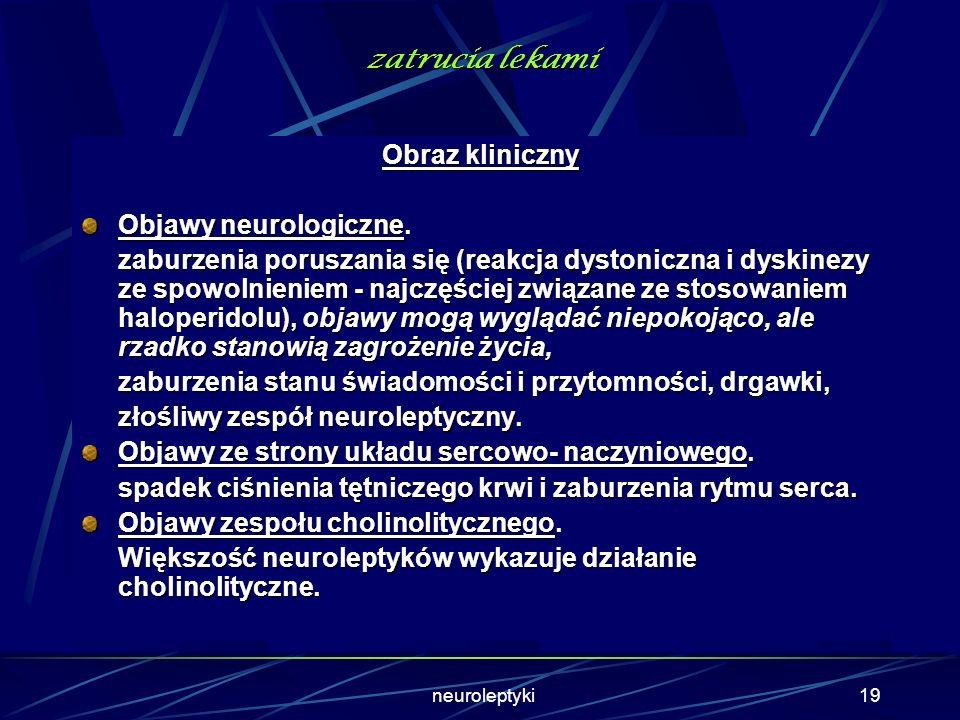 18 zatrucia lekami Zatrucie neuroleptykami Toksyczność. Neuroleptyki cechują się dużą rozpiętością pomiędzy dawkami terapeutycznymi i toksycznymi, ist