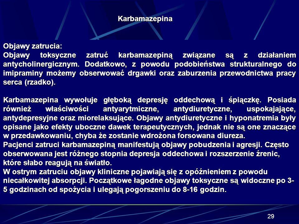 28 Stężenia karabamazepiny: subterapeutyczne poniżej 4mg/l terapeutyczne 4-12mg/l potencjalnie toksyczne 8-12mg/l toksyczne powyżej 12mg/l S Stadia kl