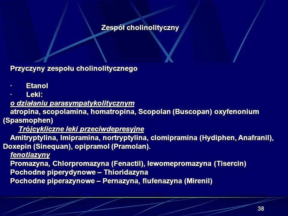 37 Zespół cholinolityczny Objawy obwodowe Przyspieszenie akcji serca · Zaburzenia rytmu serca · Rozszerzenie źrenic · Zatrzymanie moczu · Atonia jelit
