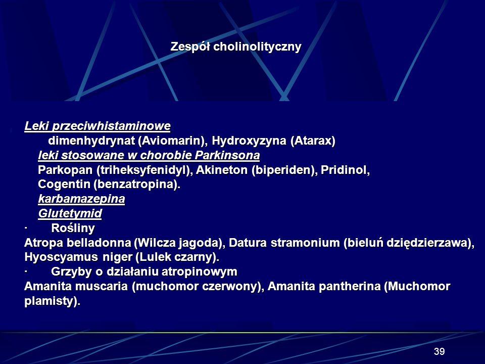 38 Zespół cholinolityczny Przyczyny zespołu cholinolitycznego · Etanol · Leki: o działaniu parasympatykolitycznym atropina, scopolamina, homatropina,
