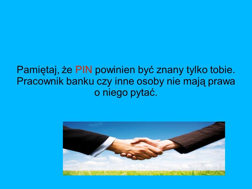 Pamiętaj, że PIN powinien być znany tylko tobie. Pracownik banku czy inne osoby nie mają prawa o niego pytać.