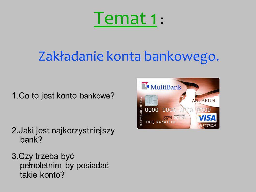 Temat 1 : Zakładanie konta bankowego. 1.Co to jest konto bankowe .