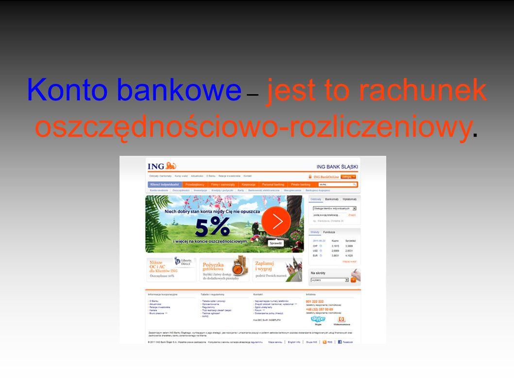 Konto bankowe – jest to rachunek oszczędnościowo-rozliczeniowy.