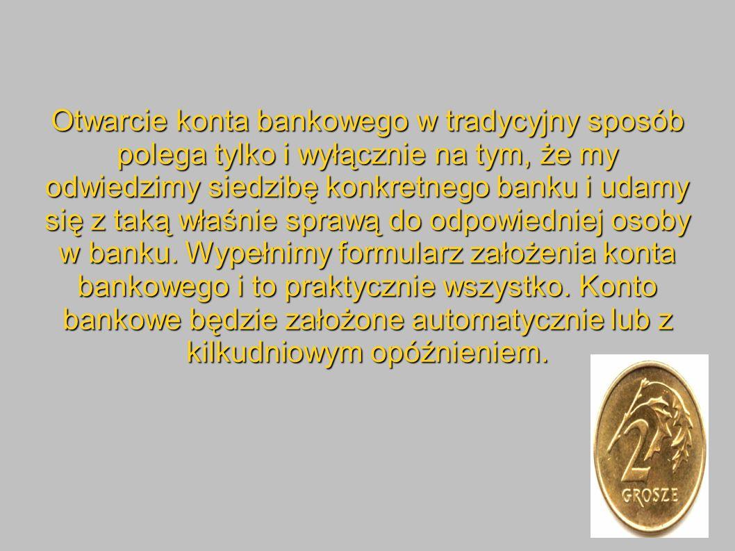 Otwarcie konta bankowego w tradycyjny sposób polega tylko i wyłącznie na tym, że my odwiedzimy siedzibę konkretnego banku i udamy się z taką właśnie sprawą do odpowiedniej osoby w banku.