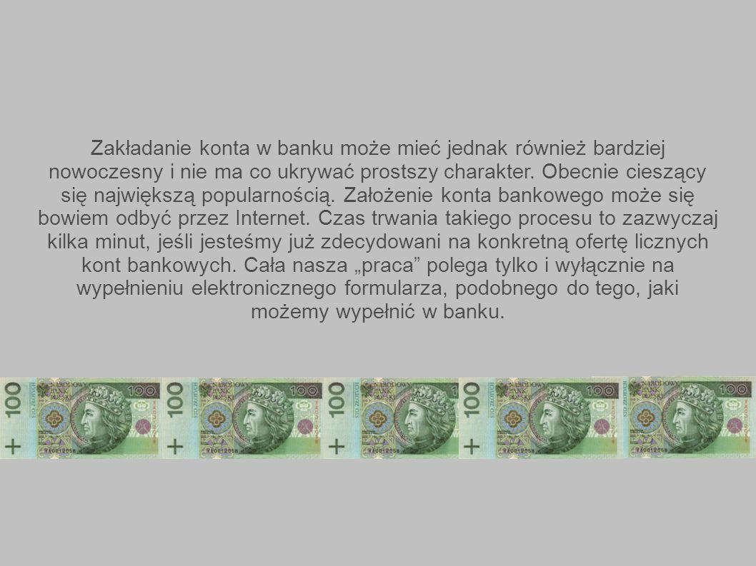 Zakładanie konta w banku może mieć jednak również bardziej nowoczesny i nie ma co ukrywać prostszy charakter. Obecnie cieszący się największą popularn