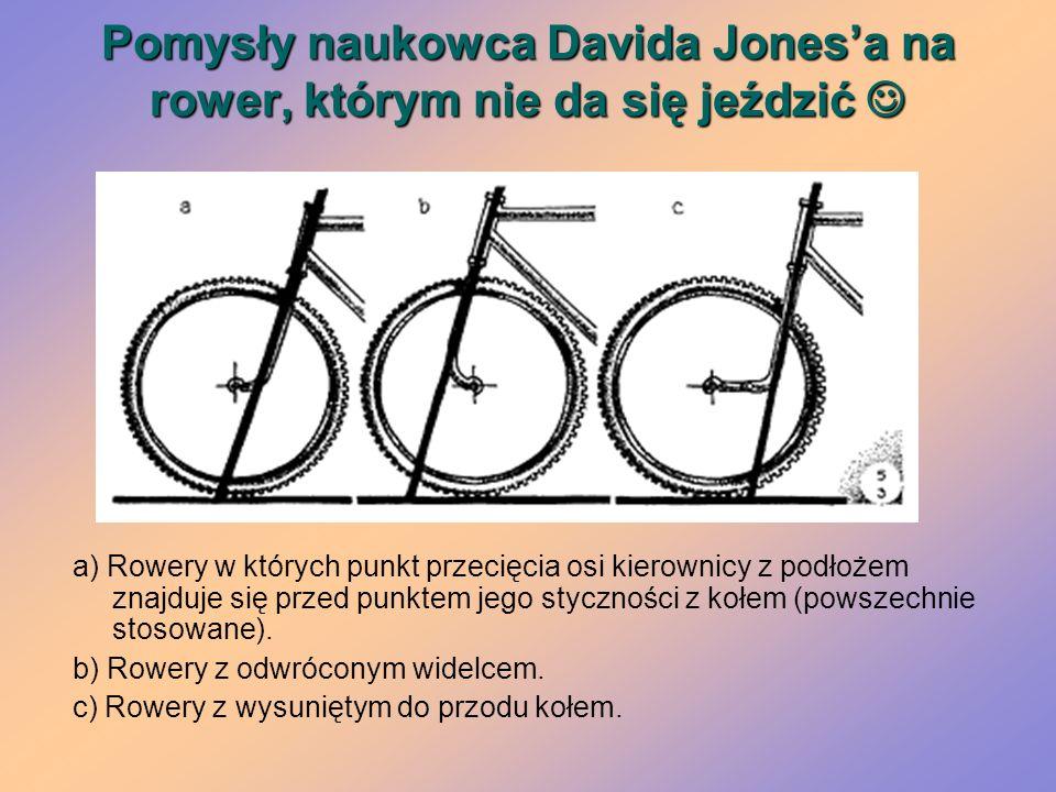 Pomysły naukowca Davida Jonesa na rower, którym nie da się jeździć Pomysły naukowca Davida Jonesa na rower, którym nie da się jeździć a) Rowery w któr