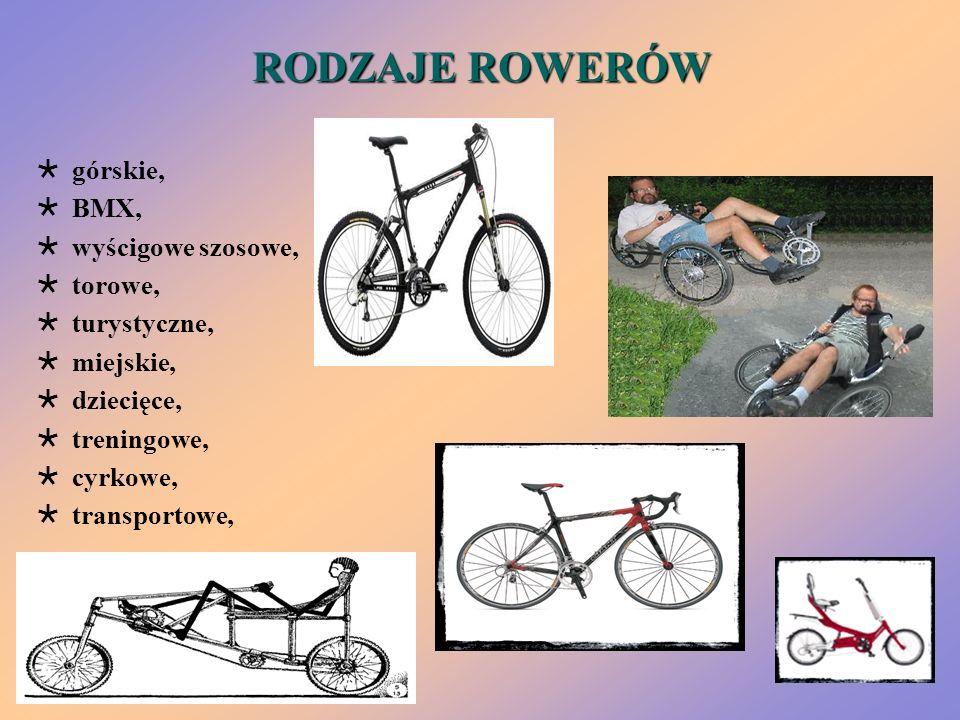 RODZAJE ROWERÓW górskie, BMX, wyścigowe szosowe, torowe, turystyczne, miejskie, dziecięce, treningowe, cyrkowe, transportowe,