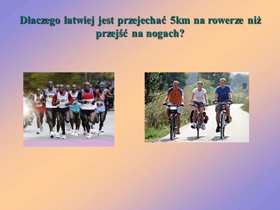 Dlaczego łatwiej jest przejechać 5km na rowerze niż przejść na nogach?