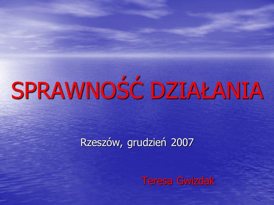 SPRAWNOŚĆ DZIAŁANIA Rzeszów, grudzień 2007 Teresa Gwizdak