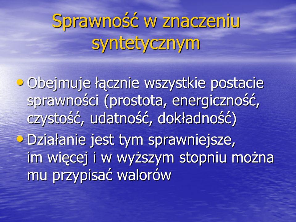 Sprawność w znaczeniu syntetycznym Obejmuje łącznie wszystkie postacie sprawności (prostota, energiczność, czystość, udatność, dokładność) Obejmuje łą