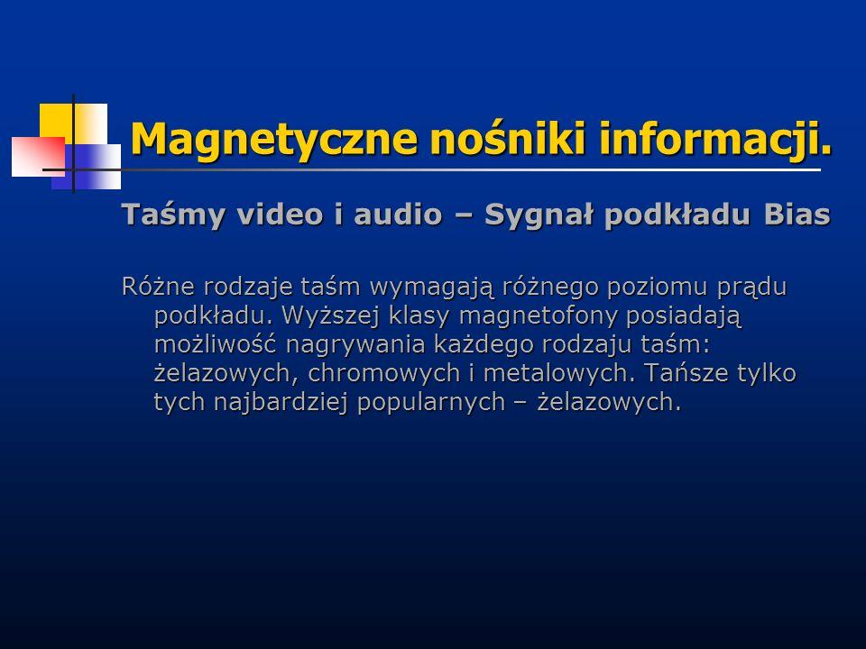 Magnetyczne nośniki informacji. Taśmy video i audio – Sygnał podkładu Bias Różne rodzaje taśm wymagają różnego poziomu prądu podkładu. Wyższej klasy m