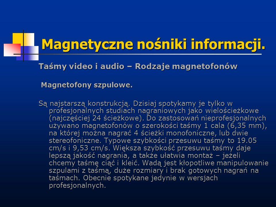 Magnetyczne nośniki informacji. Taśmy video i audio – Rodzaje magnetofonów Magnetofony szpulowe. Magnetofony szpulowe. Są najstarszą konstrukcją. Dzis