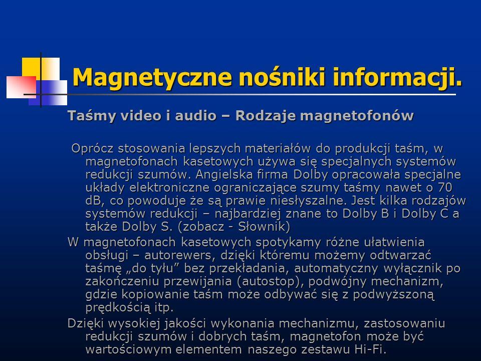 Magnetyczne nośniki informacji. Taśmy video i audio – Rodzaje magnetofonów Oprócz stosowania lepszych materiałów do produkcji taśm, w magnetofonach ka