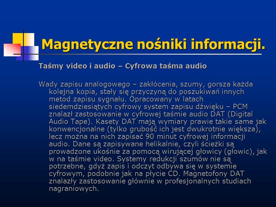 Magnetyczne nośniki informacji. Taśmy video i audio – Cyfrowa taśma audio Wady zapisu analogowego – zakłócenia, szumy, gorsza każda kolejna kopia, sta