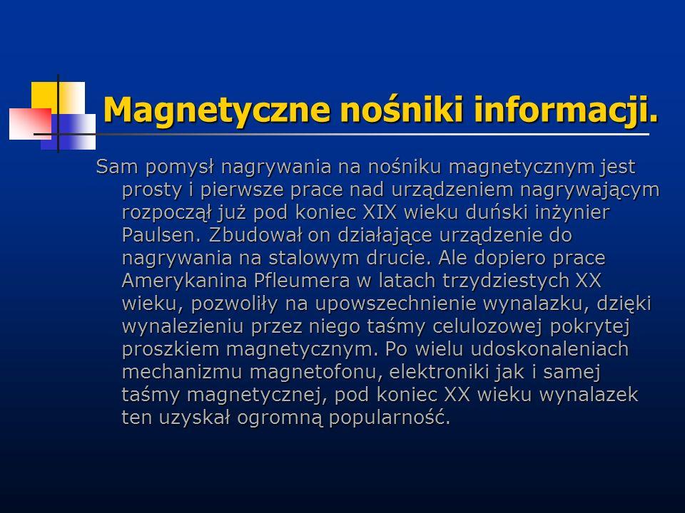 Magnetyczne nośniki informacji. Sam pomysł nagrywania na nośniku magnetycznym jest prosty i pierwsze prace nad urządzeniem nagrywającym rozpoczął już
