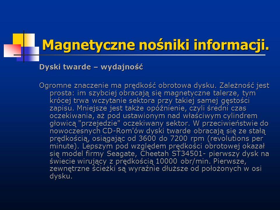 Magnetyczne nośniki informacji. Dyski twarde – wydajność Ogromne znaczenie ma prędkość obrotowa dysku. Zależność jest prosta: im szybciej obracają się