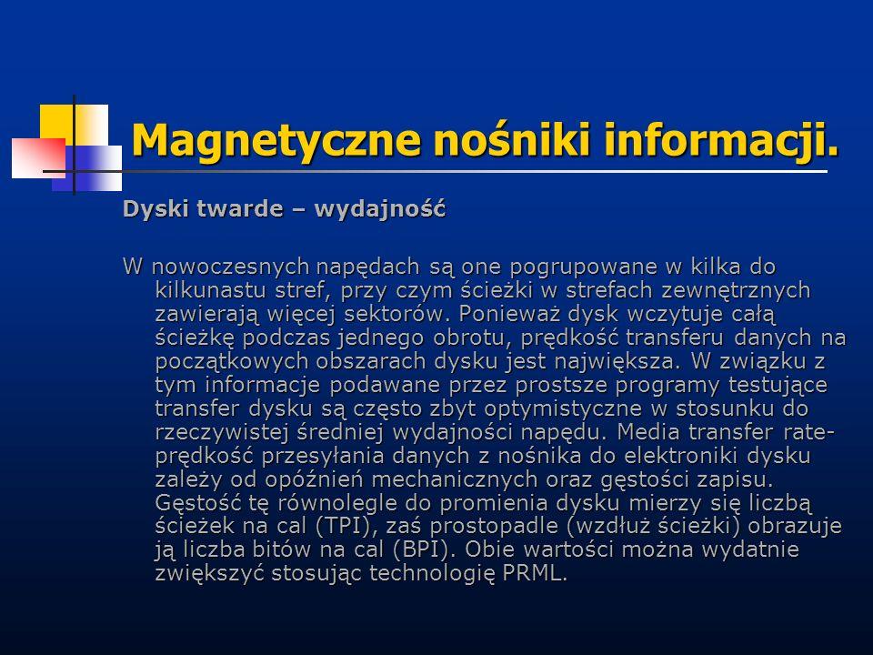 Magnetyczne nośniki informacji. Dyski twarde – wydajność W nowoczesnych napędach są one pogrupowane w kilka do kilkunastu stref, przy czym ścieżki w s