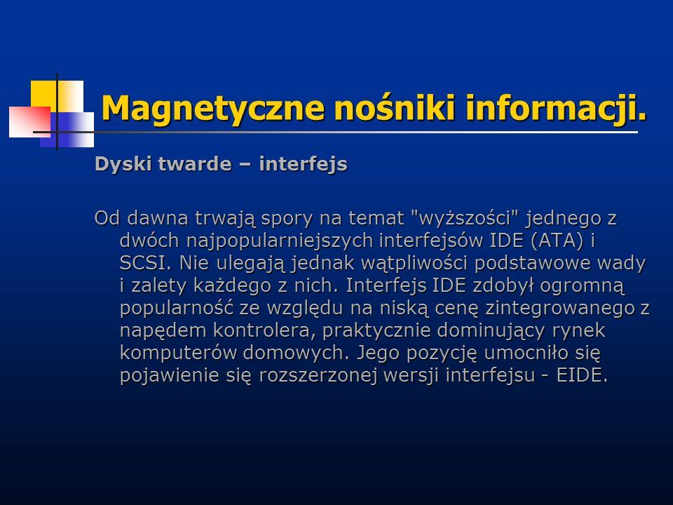 Magnetyczne nośniki informacji. Dyski twarde – interfejs Od dawna trwają spory na temat