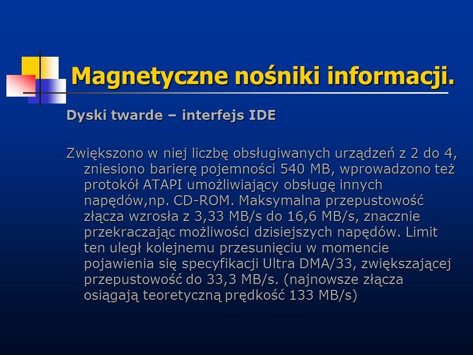 Magnetyczne nośniki informacji. Dyski twarde – interfejs IDE Zwiększono w niej liczbę obsługiwanych urządzeń z 2 do 4, zniesiono barierę pojemności 54