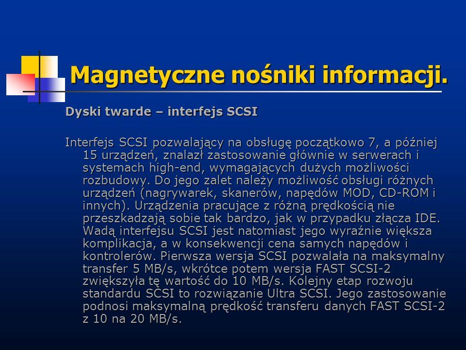 Magnetyczne nośniki informacji. Dyski twarde – interfejs SCSI Interfejs SCSI pozwalający na obsługę początkowo 7, a później 15 urządzeń, znalazł zasto