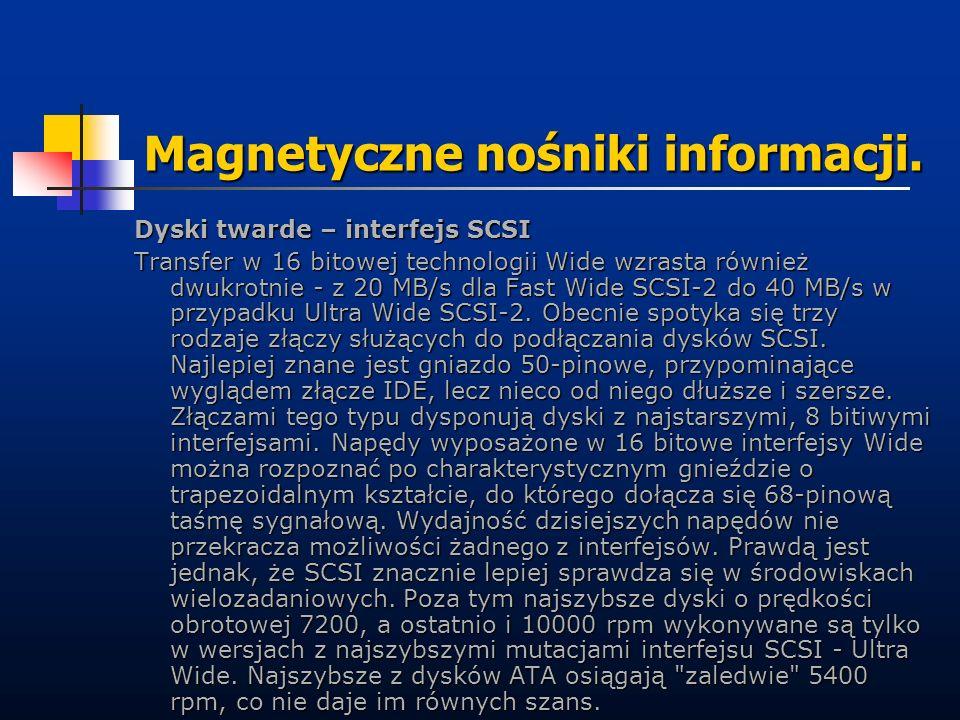 Magnetyczne nośniki informacji. Dyski twarde – interfejs SCSI Transfer w 16 bitowej technologii Wide wzrasta również dwukrotnie - z 20 MB/s dla Fast W