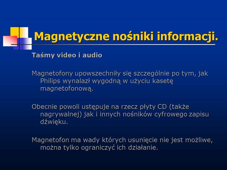 Magnetyczne nośniki informacji. Taśmy video i audio Magnetofony upowszechniły się szczególnie po tym, jak Philips wynalazł wygodną w użyciu kasetę mag