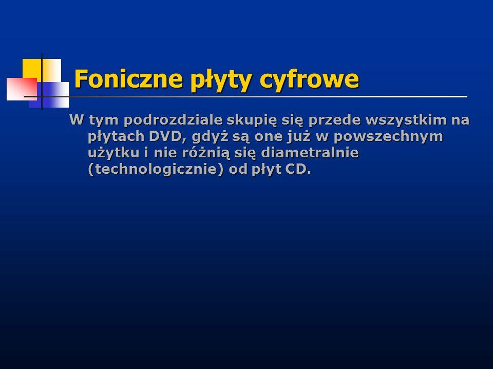 Foniczne płyty cyfrowe W tym podrozdziale skupię się przede wszystkim na płytach DVD, gdyż są one już w powszechnym użytku i nie różnią się diametraln