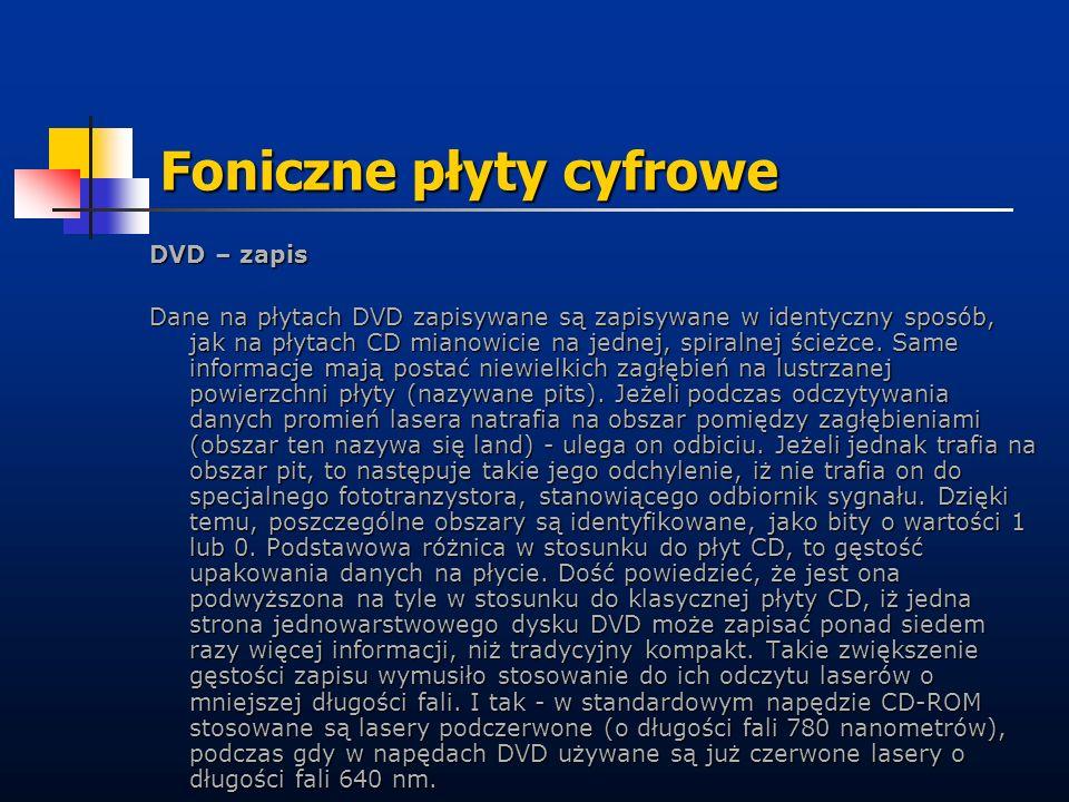 Foniczne płyty cyfrowe DVD – zapis Dane na płytach DVD zapisywane są zapisywane w identyczny sposób, jak na płytach CD mianowicie na jednej, spiralnej
