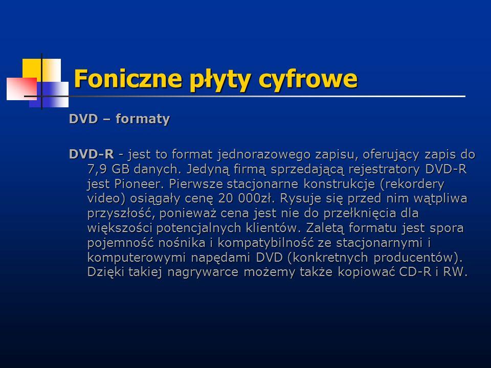 Foniczne płyty cyfrowe DVD – formaty DVD-R - jest to format jednorazowego zapisu, oferujący zapis do 7,9 GB danych. Jedyną firmą sprzedającą rejestrat