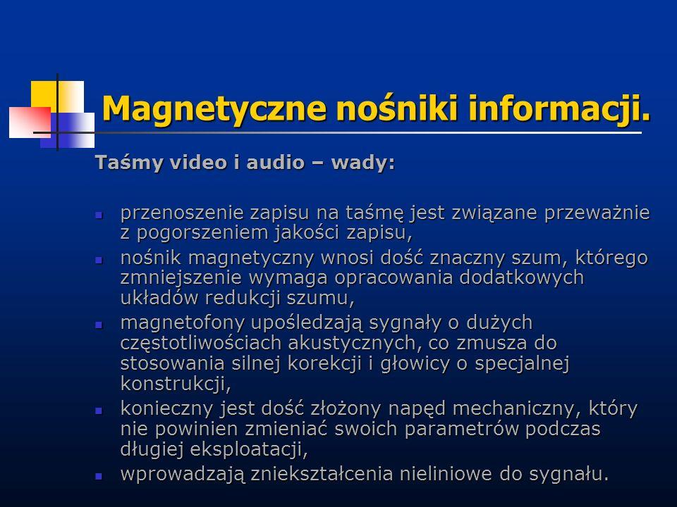 Magnetyczne nośniki informacji. Taśmy video i audio – wady: przenoszenie zapisu na taśmę jest związane przeważnie z pogorszeniem jakości zapisu, przen