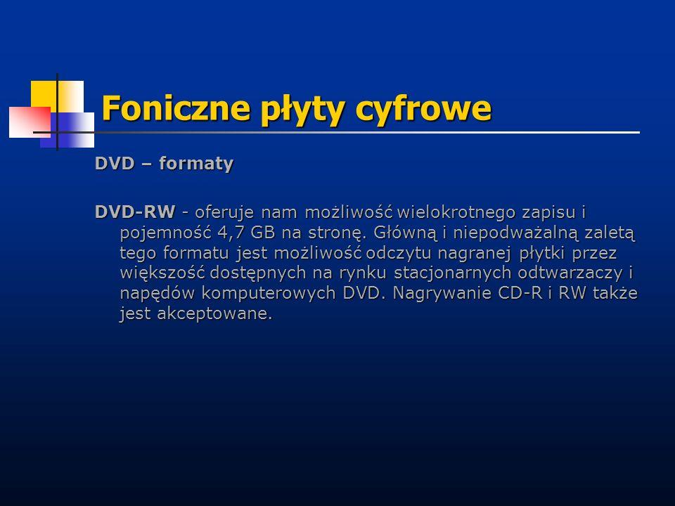 Foniczne płyty cyfrowe DVD – formaty DVD-RW - oferuje nam możliwość wielokrotnego zapisu i pojemność 4,7 GB na stronę. Główną i niepodważalną zaletą t