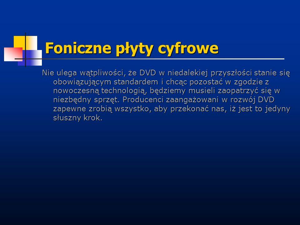 Foniczne płyty cyfrowe Nie ulega wątpliwości, że DVD w niedalekiej przyszłości stanie się obowiązującym standardem i chcąc pozostać w zgodzie z nowocz