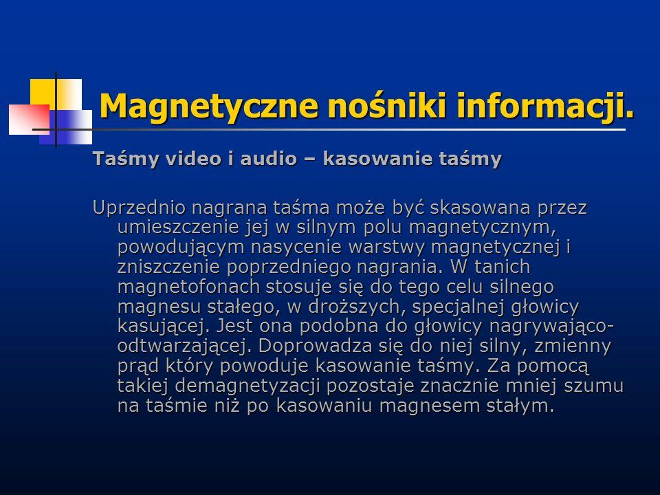Magnetyczne nośniki informacji. Taśmy video i audio – kasowanie taśmy Uprzednio nagrana taśma może być skasowana przez umieszczenie jej w silnym polu
