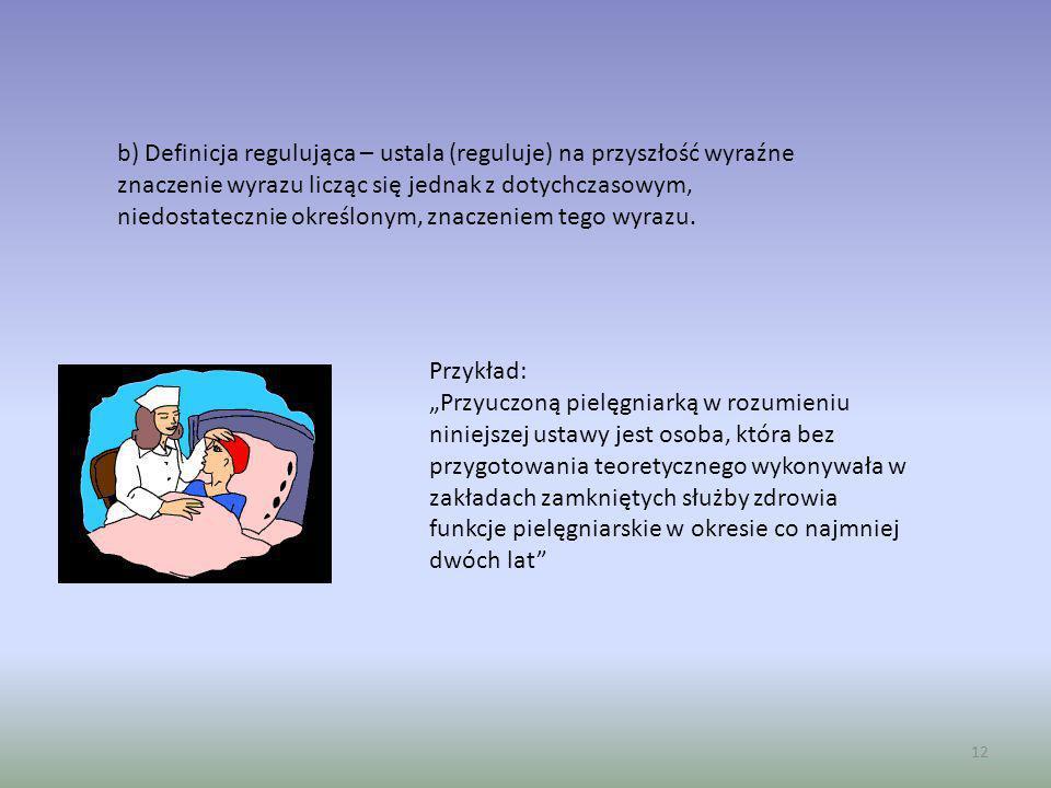 12 b) Definicja regulująca – ustala (reguluje) na przyszłość wyraźne znaczenie wyrazu licząc się jednak z dotychczasowym, niedostatecznie określonym,