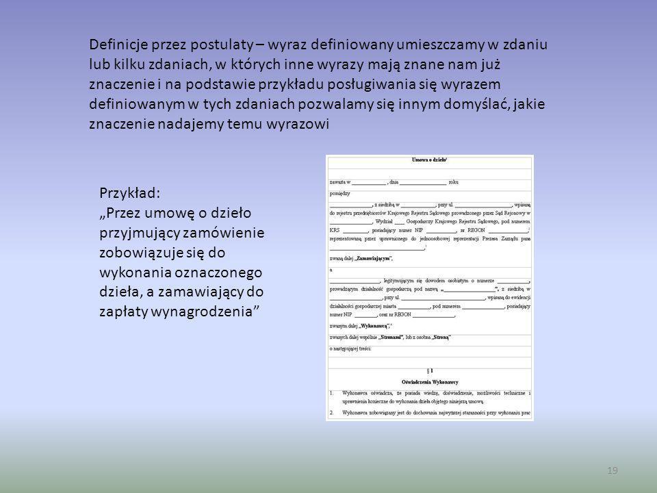 19 Definicje przez postulaty – wyraz definiowany umieszczamy w zdaniu lub kilku zdaniach, w których inne wyrazy mają znane nam już znaczenie i na pods
