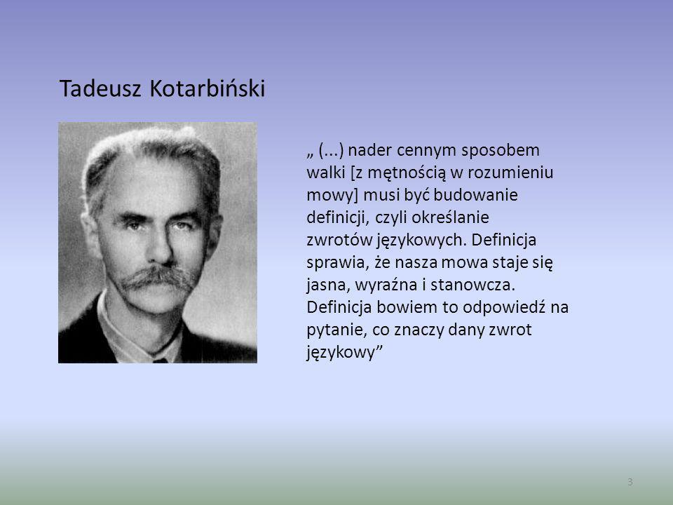 Tadeusz Kotarbiński (...) nader cennym sposobem walki [z mętnością w rozumieniu mowy] musi być budowanie definicji, czyli określanie zwrotów językowyc