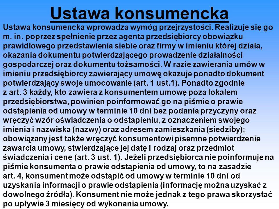 Ustawa konsumencka Ustawa konsumencka wprowadza wymóg przejrzystości. Realizuje się go m. in. poprzez spełnienie przez agenta przedsiębiorcy obowiązku