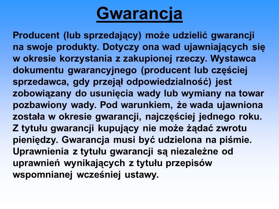 Gwarancja Producent (lub sprzedający) może udzielić gwarancji na swoje produkty. Dotyczy ona wad ujawniających się w okresie korzystania z zakupionej
