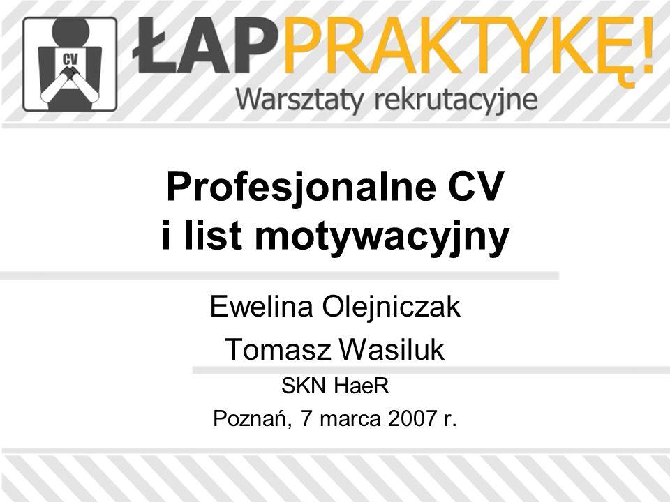 Profesjonalne CV i list motywacyjny Ewelina Olejniczak Tomasz Wasiluk SKN HaeR Poznań, 7 marca 2007 r.