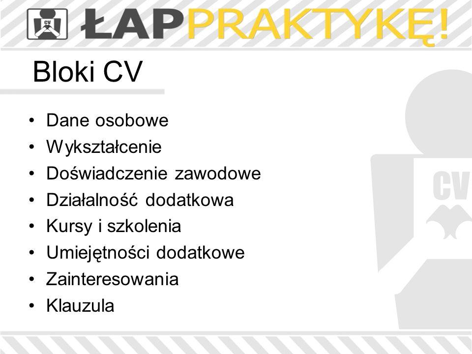 Bloki CV Dane osobowe Wykształcenie Doświadczenie zawodowe Działalność dodatkowa Kursy i szkolenia Umiejętności dodatkowe Zainteresowania Klauzula