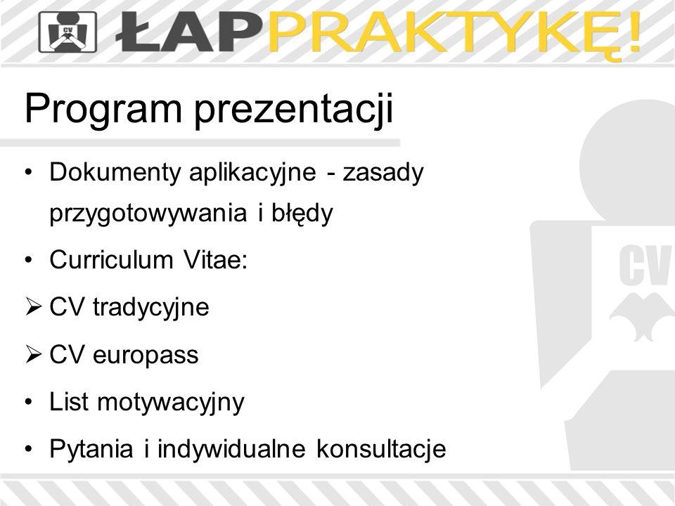 Program prezentacji Dokumenty aplikacyjne - zasady przygotowywania i błędy Curriculum Vitae: CV tradycyjne CV europass List motywacyjny Pytania i indy