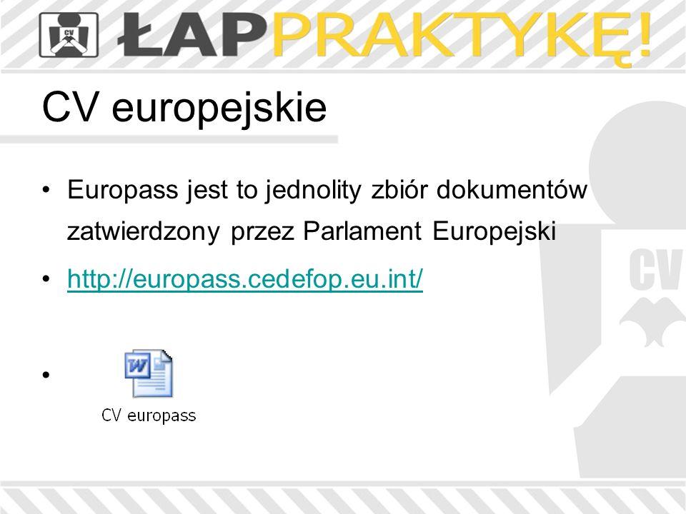 Europass jest to jednolity zbiór dokumentów zatwierdzony przez Parlament Europejski http://europass.cedefop.eu.int/ CV europejskie