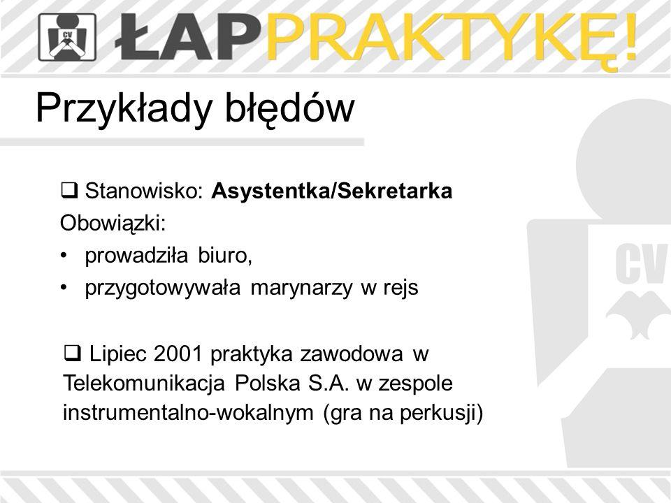 Przykłady błędów Stanowisko: Asystentka/Sekretarka Obowiązki: prowadziła biuro, przygotowywała marynarzy w rejs Lipiec 2001 praktyka zawodowa w Teleko