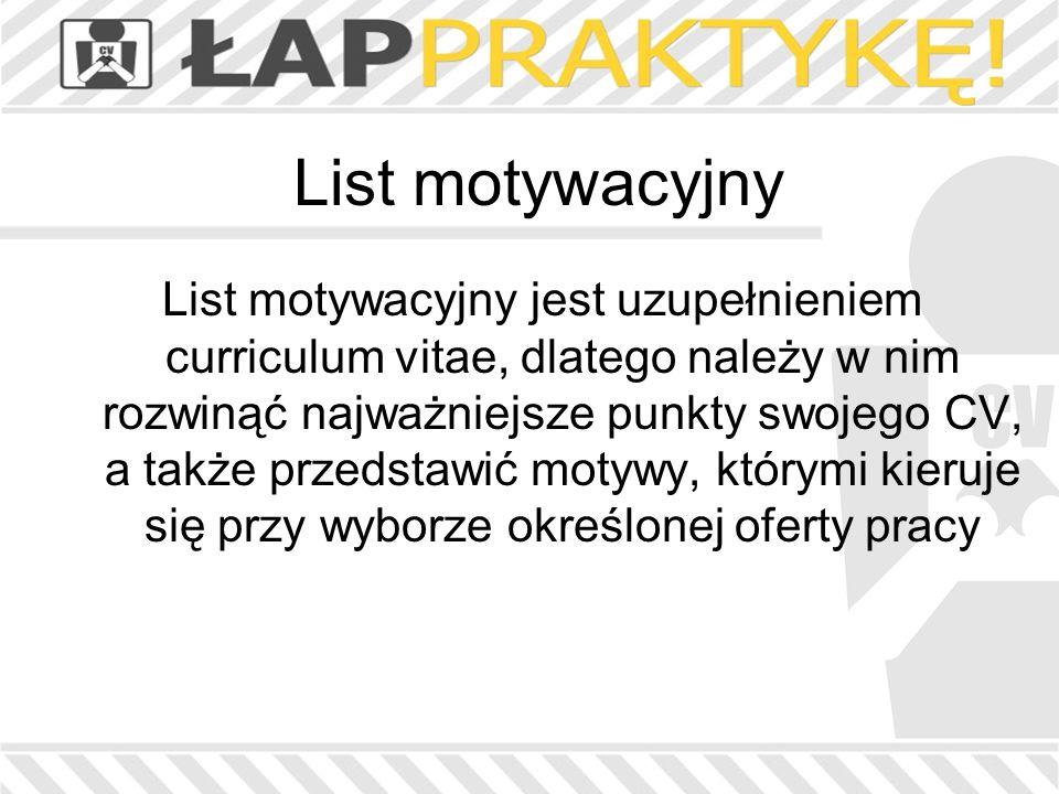 List motywacyjny List motywacyjny jest uzupełnieniem curriculum vitae, dlatego należy w nim rozwinąć najważniejsze punkty swojego CV, a także przedsta