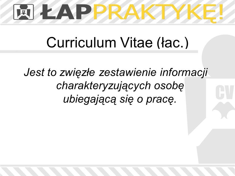 Curriculum Vitae (łac.) Jest to zwięzłe zestawienie informacji charakteryzujących osobę ubiegającą się o pracę.