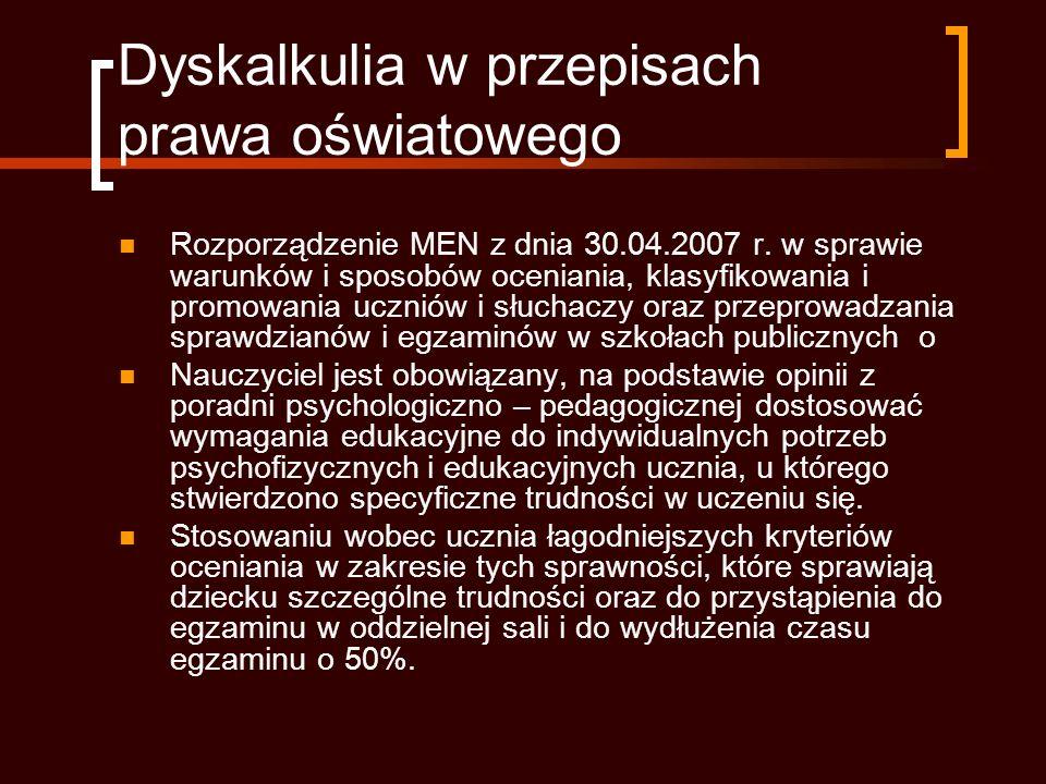 Dyskalkulia w przepisach prawa oświatowego Rozporządzenie MEN z dnia 30.04.2007 r.