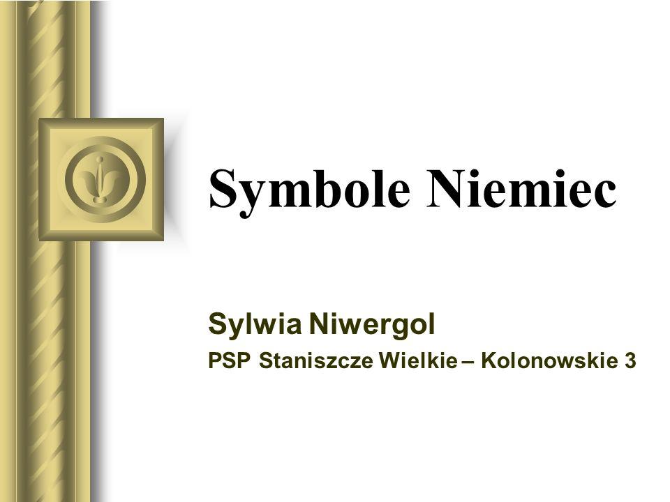 Symbole Niemiec Sylwia Niwergol PSP Staniszcze Wielkie – Kolonowskie 3 Być może ta prezentacja wywoła dyskusję, z której wynikną działania do wykonani